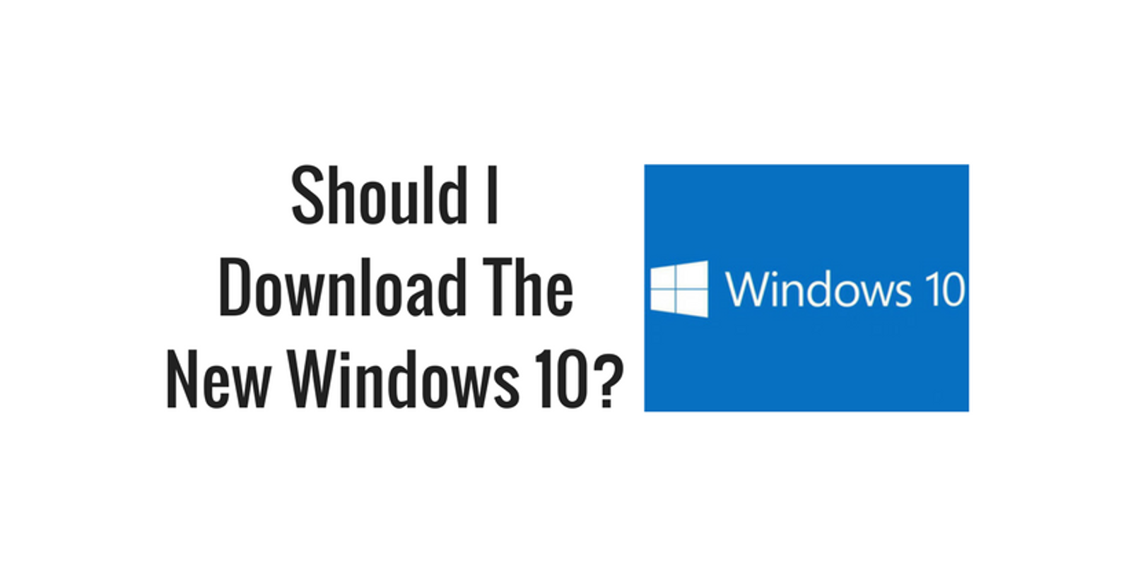 Should I Download the New Windows 10?