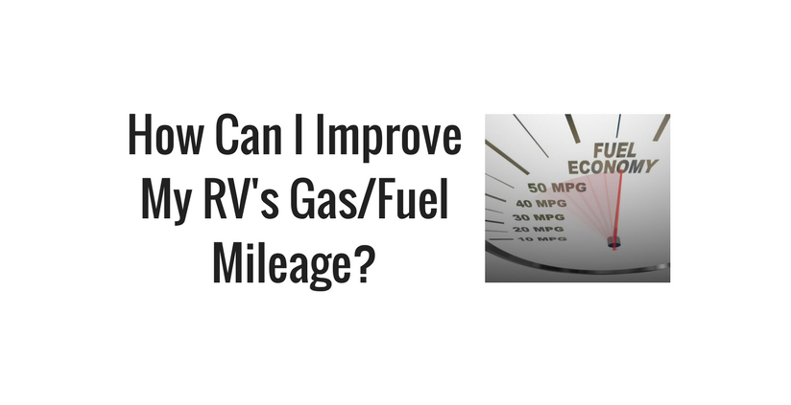 How Can I Improve my RV's Gas/Fuel Mileage?