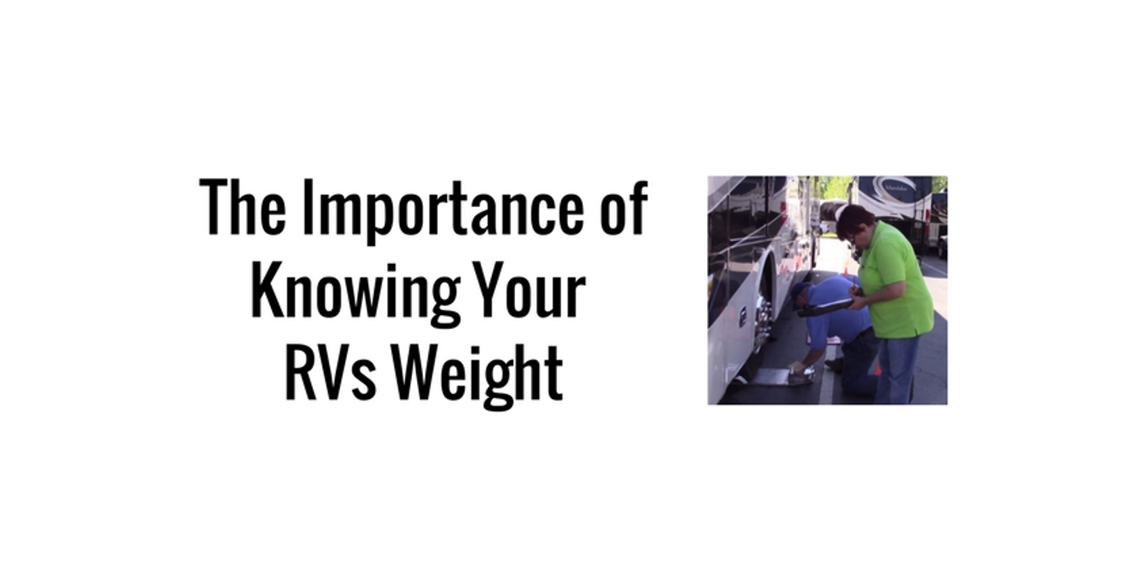 The Importance Of Knowing Your Rv S Weight Featuring