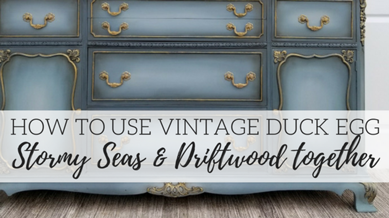 How to use Vintage Duck Egg, Stormy Seas and Driftwood Together!