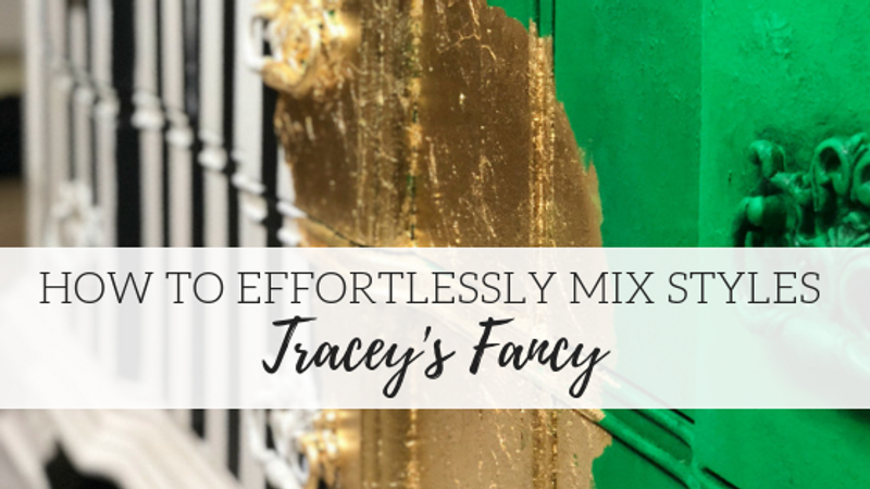 How to Effortlessly Mix Styles - Tracey's Fancy