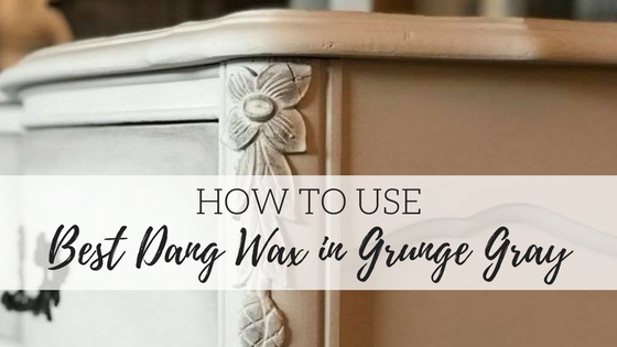 How To Use Best Dang Wax In Grunge Gray Dixie Belle Paint Company
