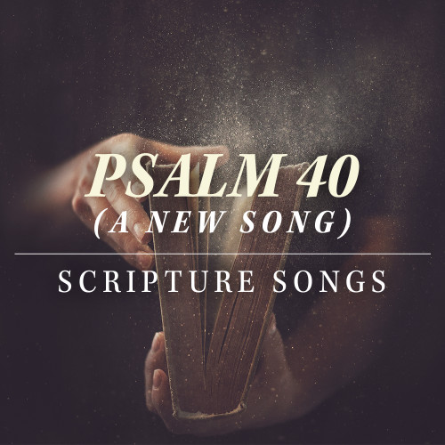 Psalm 40 (A New Song) - Download