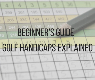 Beginners Guide: Golf Handicaps Explained