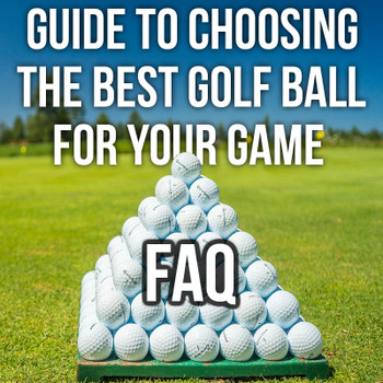 Guide to choosing the best golf ball for your game - FAQ