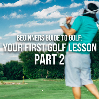 Beginners Guide to Golf: Your First Golf Lesson - Part 2
