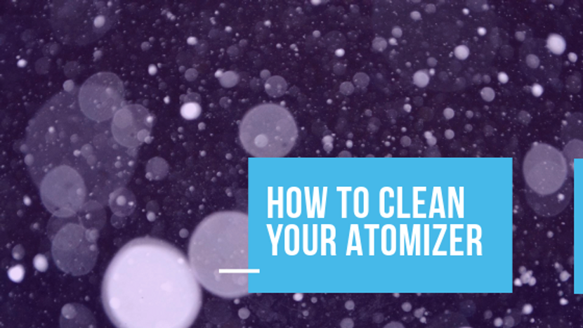 How To Clean Your Atomizer - The Beginners Guide