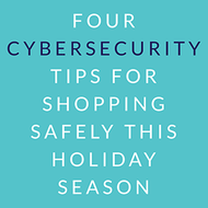 4 Cybersecurity Tips for Shopping Safely This Holiday Season