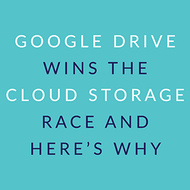 ​Google Drive Wins the Cloud Storage Race and Here's Why