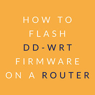 How to Flash DD-WRT Firmware on a Router