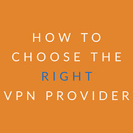 How to choose the right VPN provider