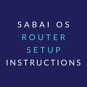 Sabai OS Router Setup Instructions