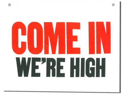 """""""Come In! We're High!"""" Shop Sign"""