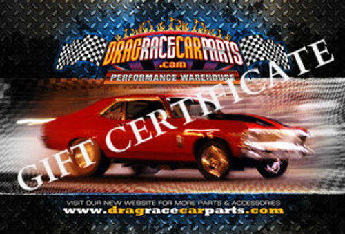 GIFT CERTIFICATE'S for DRAG RACE CAR PARTS STORES from $25.00 to $1,000.00