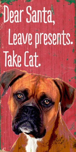 "Pet Sign Wood Dear Santa Leave Presents Take Cat Boxer 5""x10"""