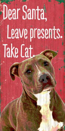 "Pet Sign Wood Dear Santa Leave Presents Take Cat Pit Bull 5""x10"""