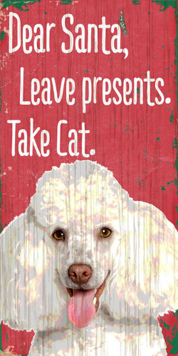 "Pet Sign Wood Dear Santa Leave Presents Take Cat Poodle 5""x10"""
