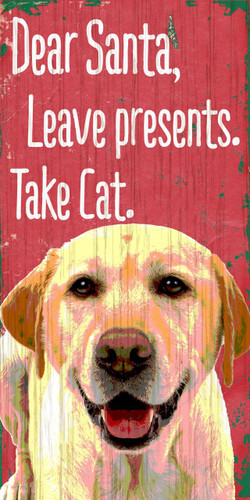 "Pet Sign Wood Dear Santa Leave Presents Take Cat Yellow Lab 5""x10"""