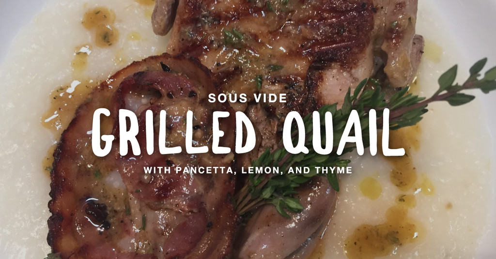 Sous Vide: Grilled Quail With Pancetta, Lemon, and Thyme