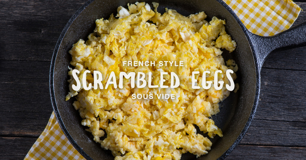 These French Styled Scrambled Eggs Cooked Sous Vide, Never Disappoint!
