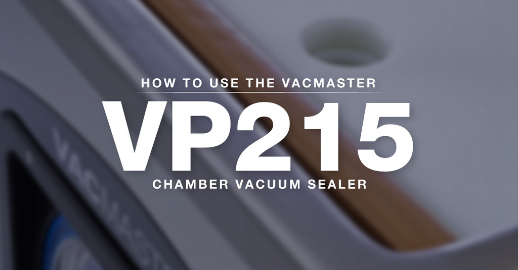 VacMaster VP215 Chamber Vacuum Sealer – How-To Guide