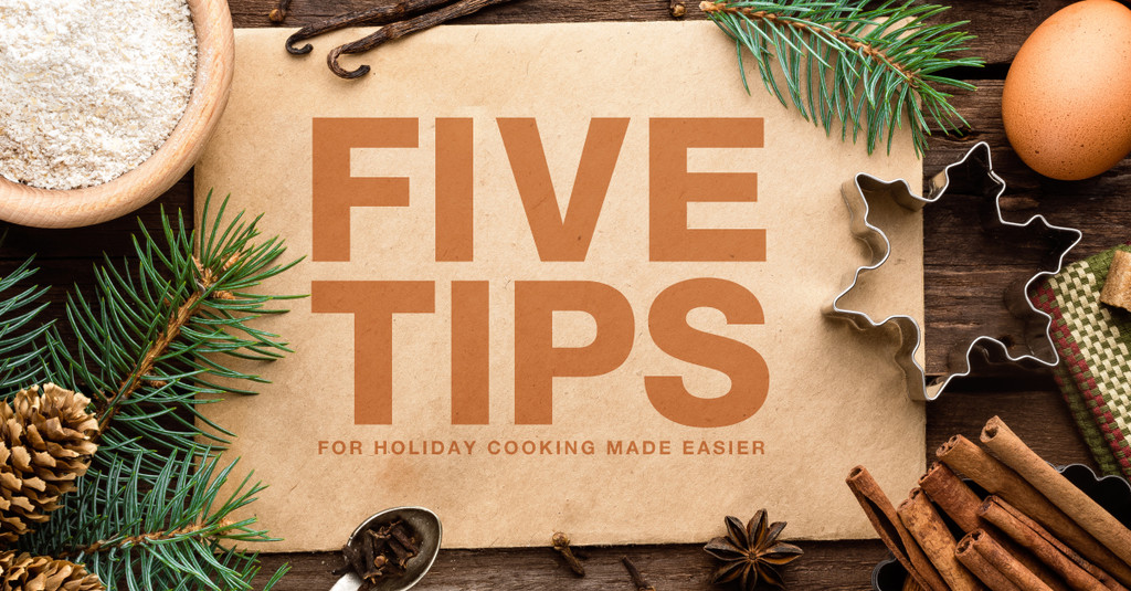 5 Tips to Holiday Cooking Made Easier