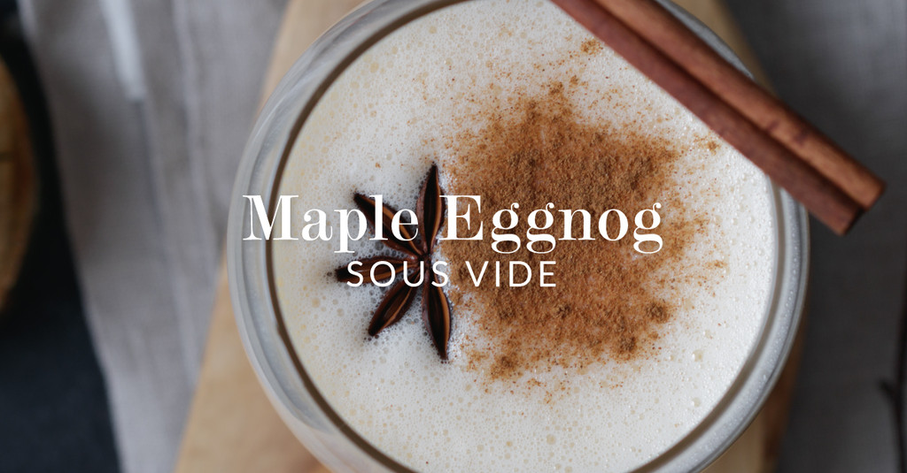 New Year's Eve Maple Eggnog Sous Vide