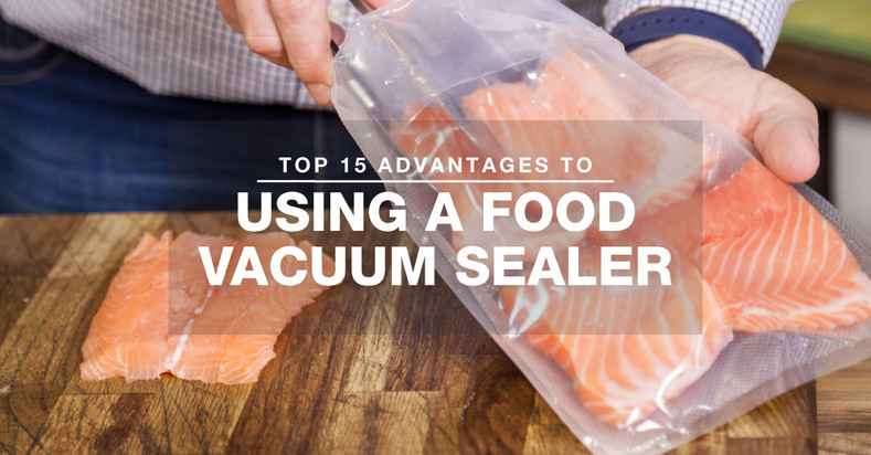 Top 15 Advantages to Vacuum Sealing Your Food