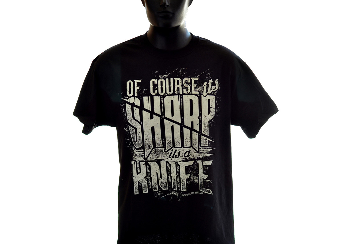 Knife T- Shirt: Of Course it's Sharp, It's a Knife primary image