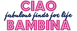 Ciao Bambina Fabulous finds for life