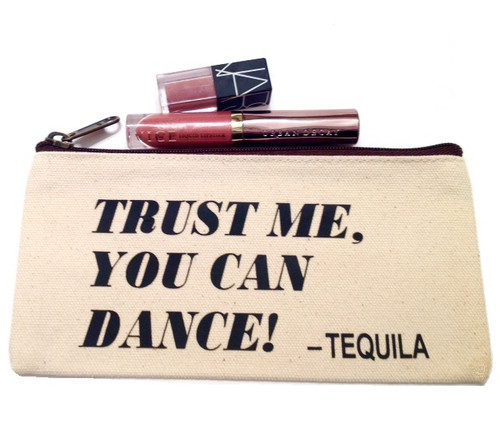 Canvas Make Up Bag- Trust Me, You Can Dance - Tequila