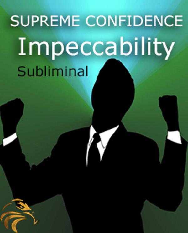 SUPREME CONFIDENCE & IMPECCABILITY - SUBLIMINAL