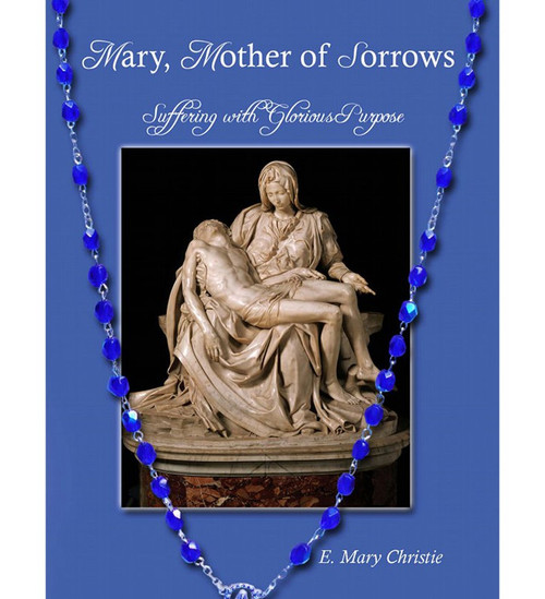 Mary, Mother of Sorrows: Suffering With Glorious Purpose