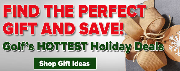 Find The Perfect Gift And Save! Shop Golf's Hottest Holiday Gifts!