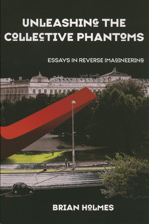 Unleashing the Collective Phantoms: Essays in Reverse Imagineering