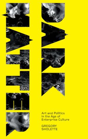 Dark Matter: Art and Politics in the Age of Enterprise Culture
