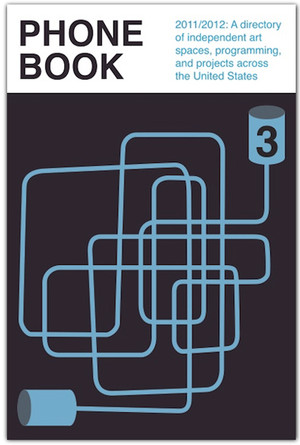 Phonebook 3: 2011/2012 A directory of independent art spaces, programming and projects across the US