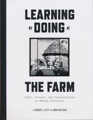 Learning By Doing At The Farm: Craft, Science, and Counterculture in Modern California