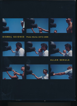 Allan Sekula: Dismal Science - Photo Works 1972 - 1996