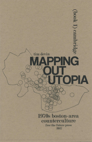 Mapping out utopia: 1970s Boston-area counterculture (Book 1: Cambridge)