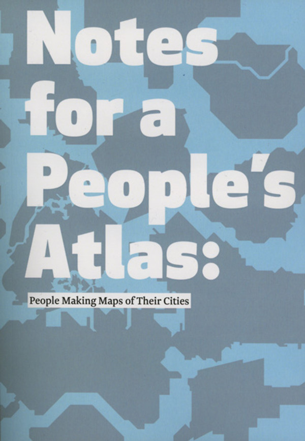 Notes for a People's Atlas: People Making Maps of Their Cities