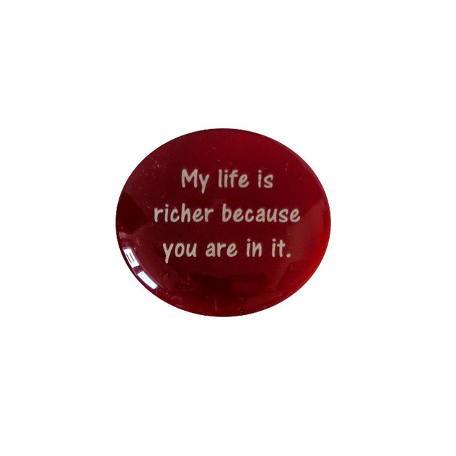 My life is richer because you are... Glass Stone From Lifeforce Glass