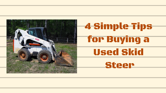 4 Simple Tips for Buying a Used Skid Steer