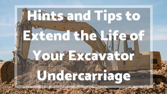 Hints and Tips to Extend the Life of Your Excavator Undercarriage
