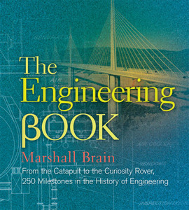 The Engineering Book: From the Catapult to the Curiosity Rover, 250 Milestones in the History of Engineering - ISBN: 9781454908098