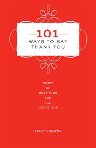 101 Ways to Say Thank You: Notes of Gratitude for All Occasions - ISBN: 9781454915607