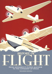 History of Flight: From Leonardo's Flying Machine to the Conquest of Space - ISBN: 9788854407596