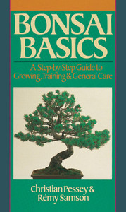 Bonsai Basics: A Step-by-Step Guide to Growing, Training & General Care - ISBN: 9780806903279