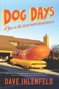 Dog Days: A Year in the Oscar Mayer Wienermobile - ISBN: 9781402776106