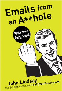 Emails from an Asshole: Real People Being Stupid - ISBN: 9781402778278